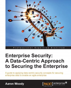 Enterprise Security - A Data Centric Approach to Securing the Enterprise
